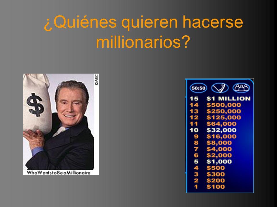 ¿Quiénes quieren hacerse millionarios?