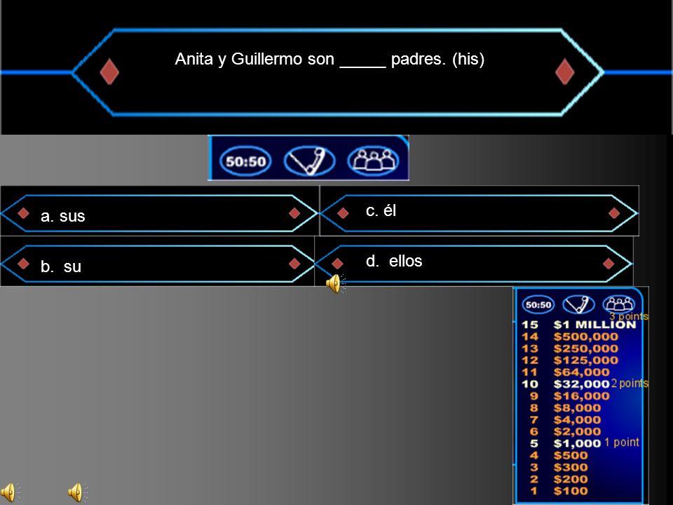 Anita y Guillermo son _____ padres. (his) a. sus b. su c. él d. ellos