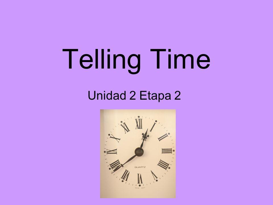 Telling Time Unidad 2 Etapa 2