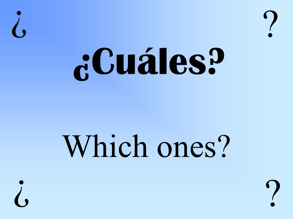 ¿Cuáles Which ones ¿ ¿