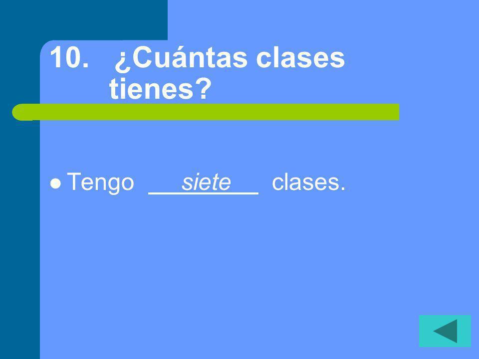 9. ¿Cuántos estudiantes hay en tu clase de inglés Hay veintitrés estudiantes en mi clase.