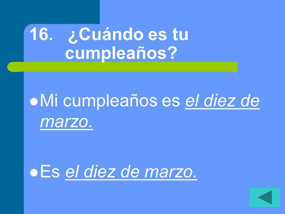 15. ¿Cuándo es tu clase de español... por la mañana o por la tarde? Mi clase de español es por la tarde. Es por la mañana.