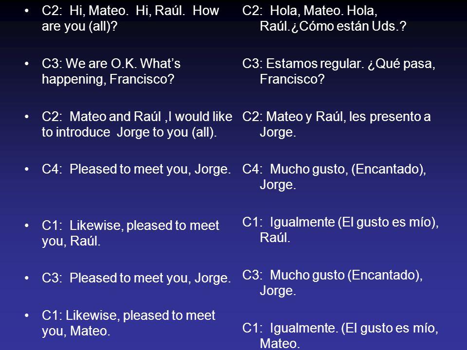 C2: Hi, Mateo.Hi, Raúl. How are you (all). C3: We are O.K.