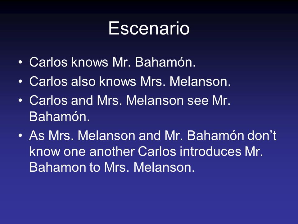 Escenario Carlos knows Mr. Bahamón. Carlos also knows Mrs.