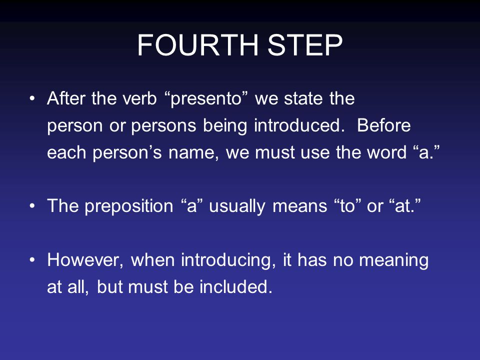 FOURTH STEP After the verb presento we state the person or persons being introduced.