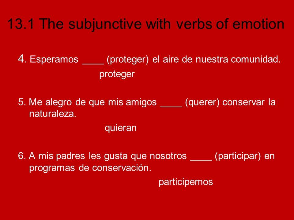 13.1 The subjunctive with verbs of emotion 4. Esperamos ____ (proteger) el aire de nuestra comunidad. proteger 5. Me alegro de que mis amigos ____ (qu