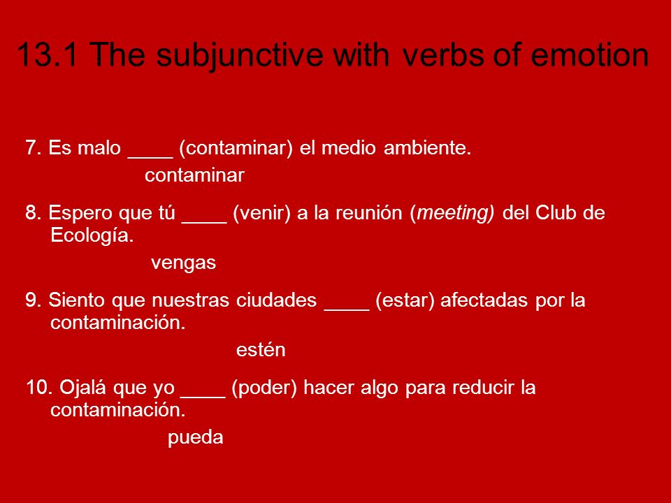 13.1 The subjunctive with verbs of emotion 7.Es malo ____ (contaminar) el medio ambiente.