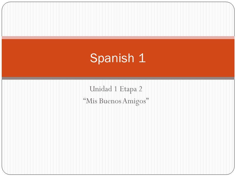 Unidad 1 Etapa 2 Mis Buenos Amigos Spanish 1