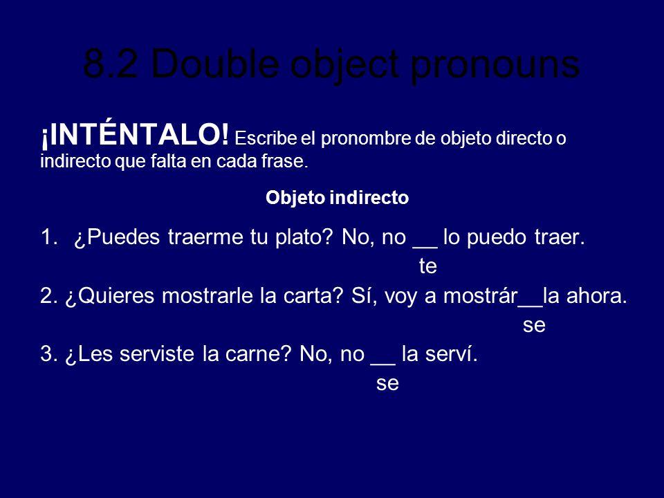 8.2 Double object pronouns ¡INTÉNTALO! Escribe el pronombre de objeto directo o indirecto que falta en cada frase. Objeto indirecto 1.¿Puedes traerme