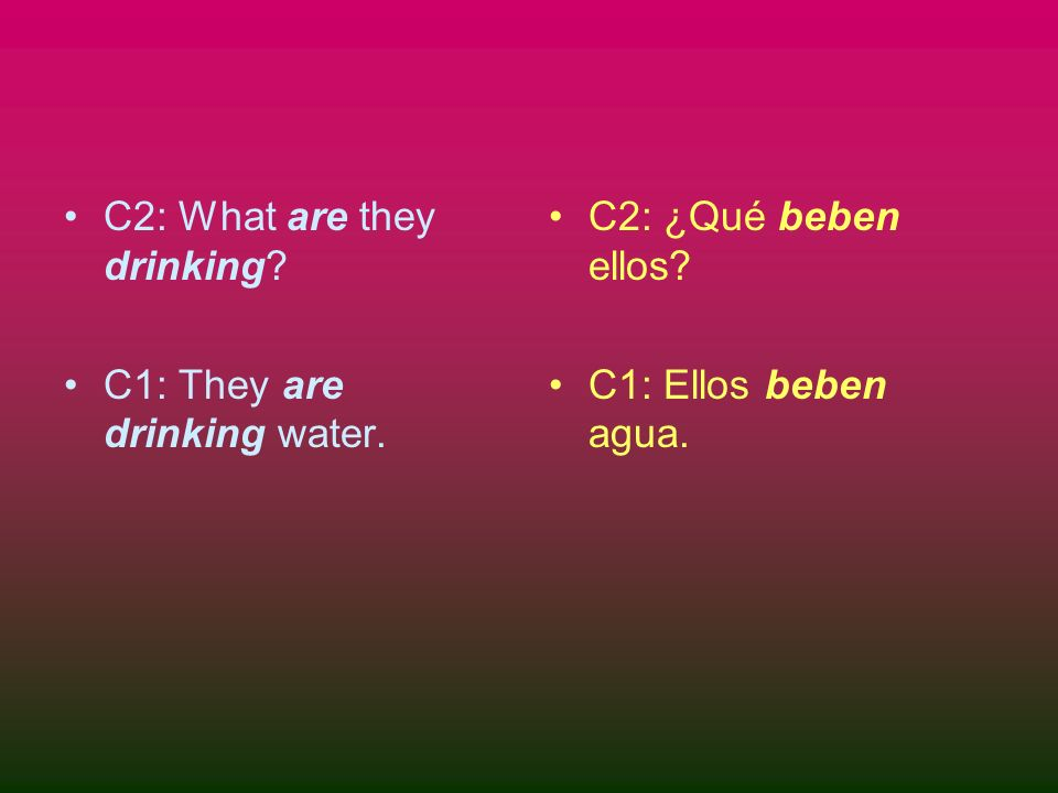 C2: What are they drinking. C1: They are drinking water.