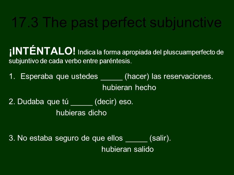 17.3 The past perfect subjunctive ¡INTÉNTALO! Indica la forma apropiada del pluscuamperfecto de subjuntivo de cada verbo entre paréntesis. 1.Esperaba