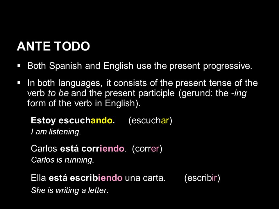 5.2 The present progressive The present progressive is formed with the present tense of estar (helping verb) and the present participle (gerund/-ing form) of the main verb.