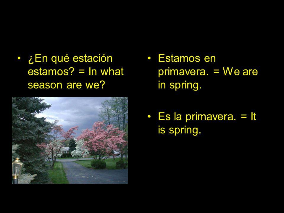 ¿En qué mes estamos.= In what month are we. Estamos en septiembre.= We are in September.