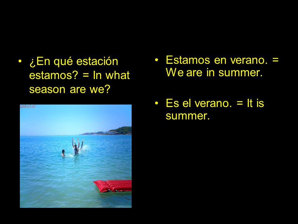 ¿En qué estación estamos.= What season are we in .