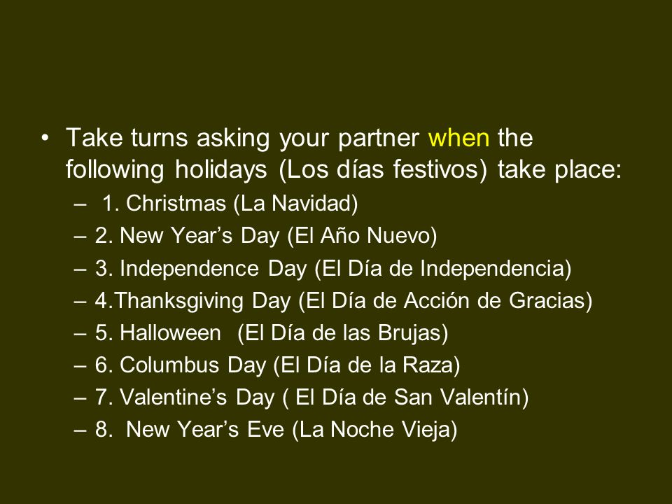 Take turns asking your partner when the following holidays (Los días festivos) take place: – 1. Christmas (La Navidad) –2–2. New Years Day (El Año Nue