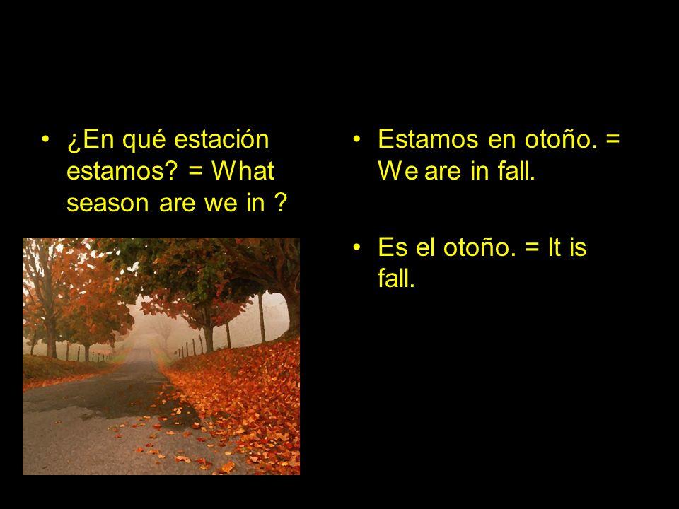 ¿En qué mes estamos.= In what month are we. Estamos en noviembre.= We are in November.