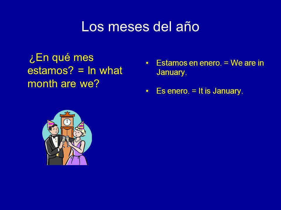 ¿En qué mes estamos.= In what month are we. Estamos en diciembre.= We are in December.