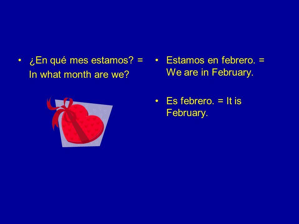 ¿En qué mes estamos.= In what month are we. Estamos en marzo.= We are in March.