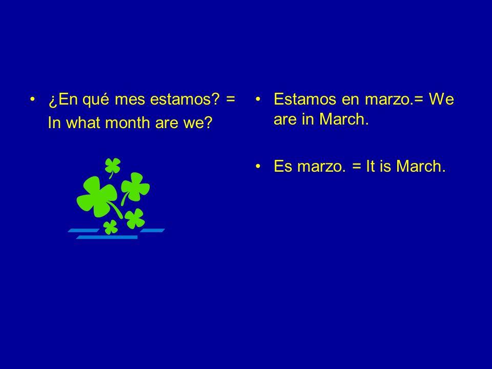 ¿En qué mes estamos.= In what month are we. Estamos en abril.= We are in April.