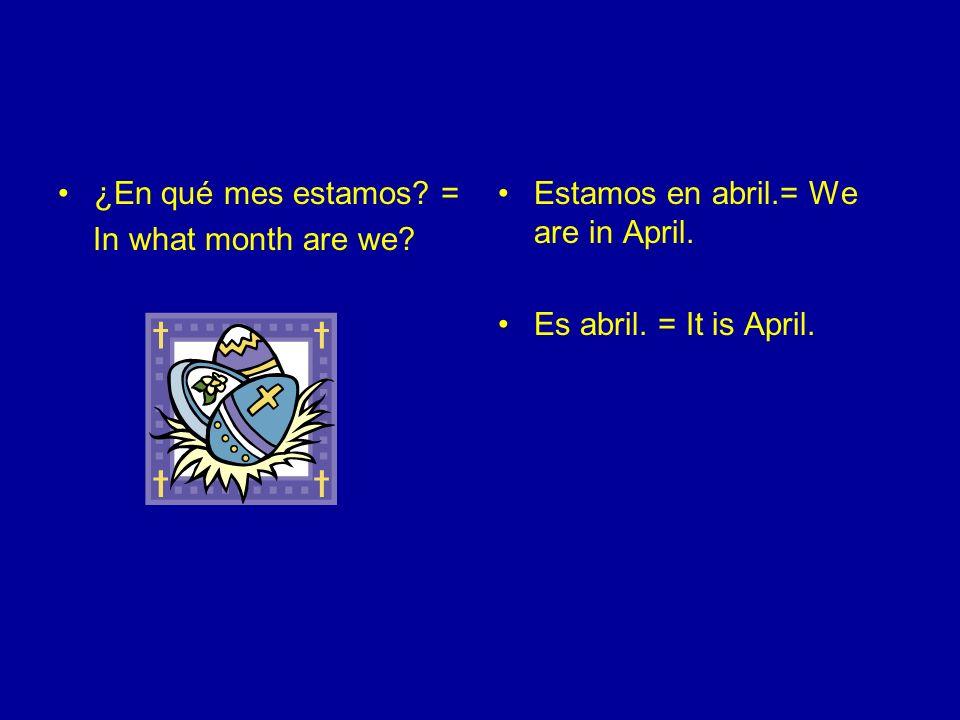¿En qué mes estamos? = In what month are we? Estamos en mayo.= We are in May. Es mayo. = It is May.