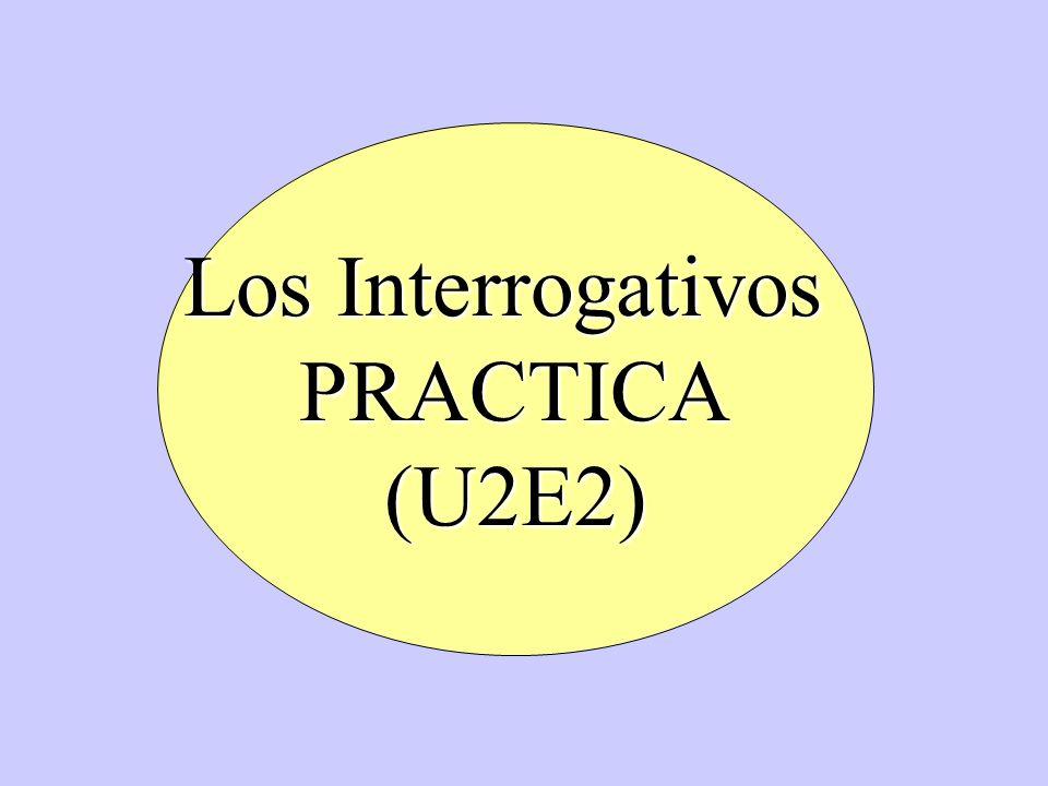 Los Interrogativos PRACTICA(U2E2)