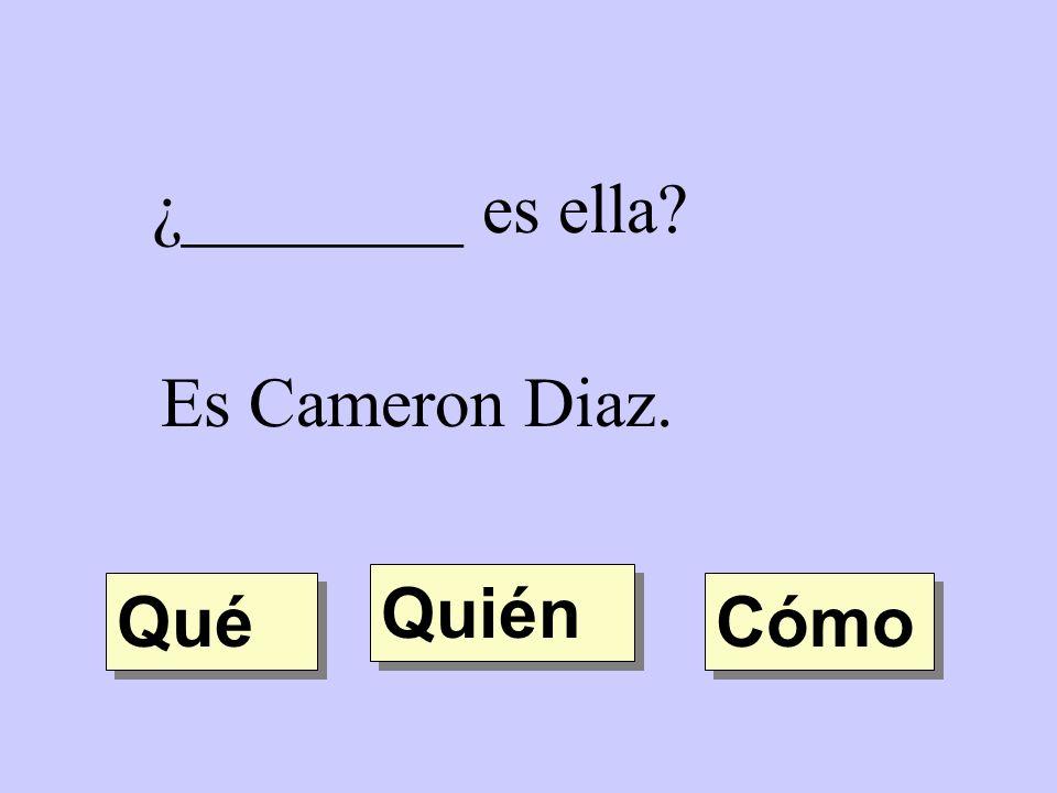 ¿________ es ella? Es Cameron Diaz. Quién Qué Cómo