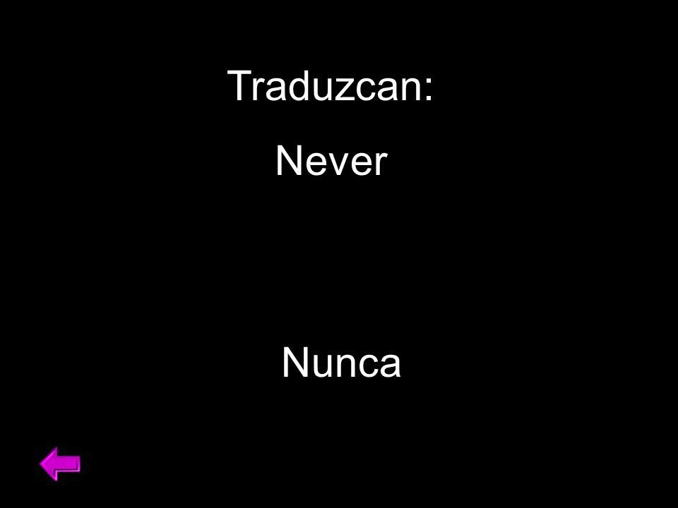 Traduzcan: Never Nunca