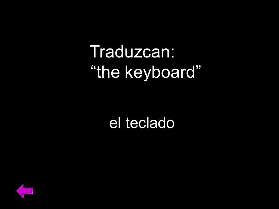 Traduzcan: the keyboard el teclado