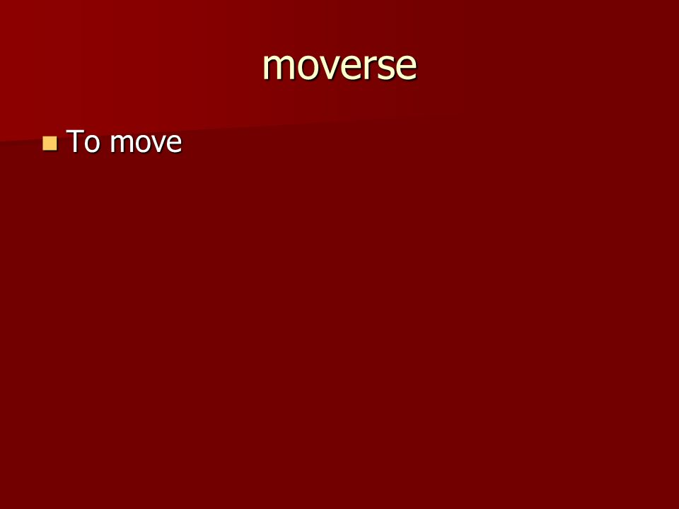 mudarse To move (from one house or city to another) To move (from one house or city to another)