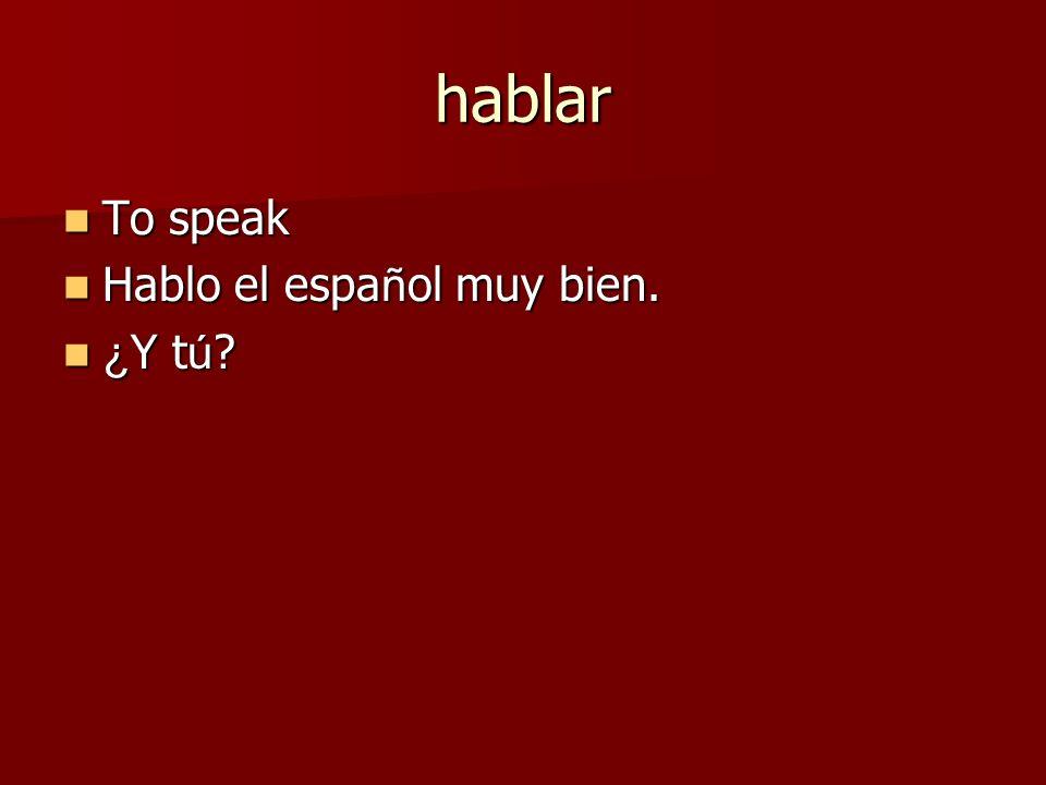 hablar To speak To speak Hablo el espa ñ ol muy bien.