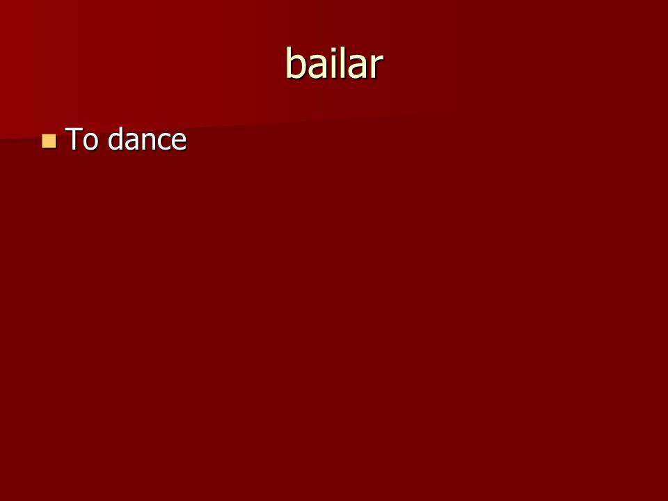 bailar To dance To dance