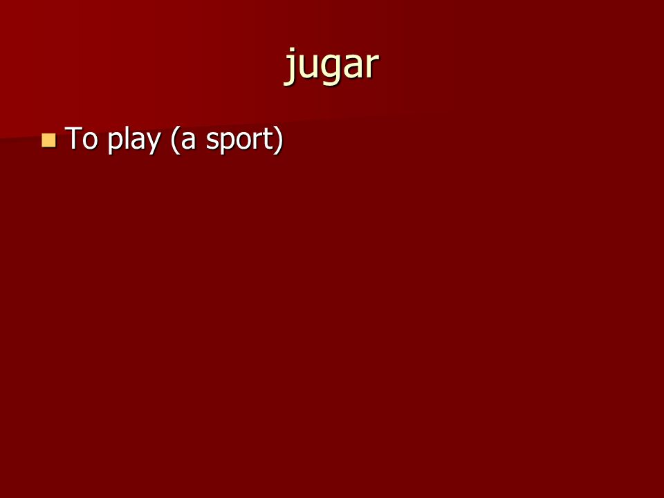 jugar To play (a sport) To play (a sport)
