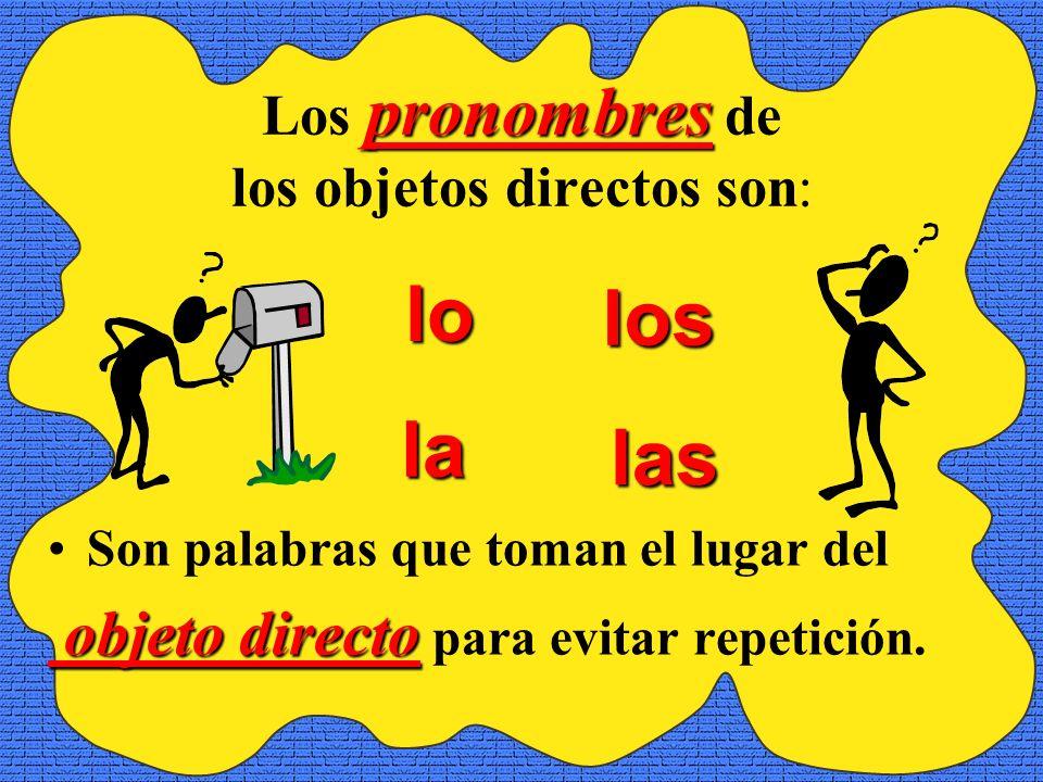 pronombres Los pronombres de los objetos directos son: Son palabras que toman el lugar del objeto directo objeto directo para evitar repetición.