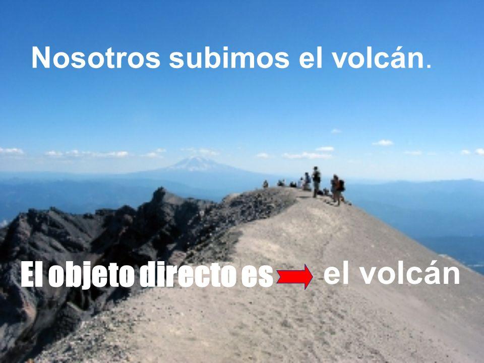 Nosotros subimos el volcán. El objeto directo es el volcán