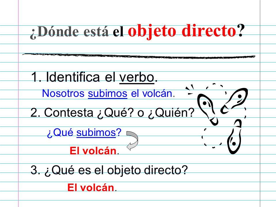 El Objeto Directo es Un objeto o persona que recibe la acción directa del verbo.