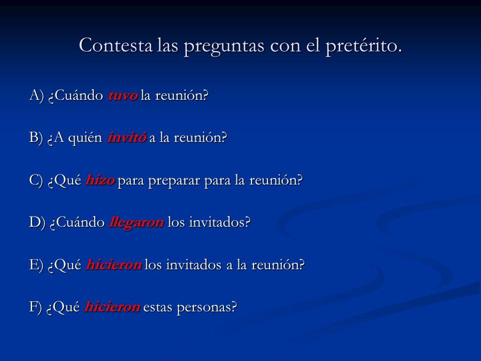 Contesta las preguntas con el pretérito. A) ¿Cuándo tuvo la reunión? B) ¿A quién invitó a la reunión? C) ¿Qué hizo para preparar para la reunión? D) ¿