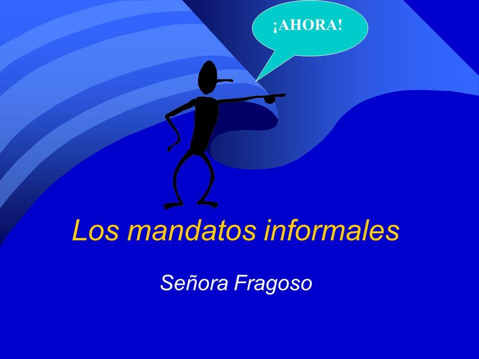 Los mandatos informales Señora Fragoso ¡AHORA!