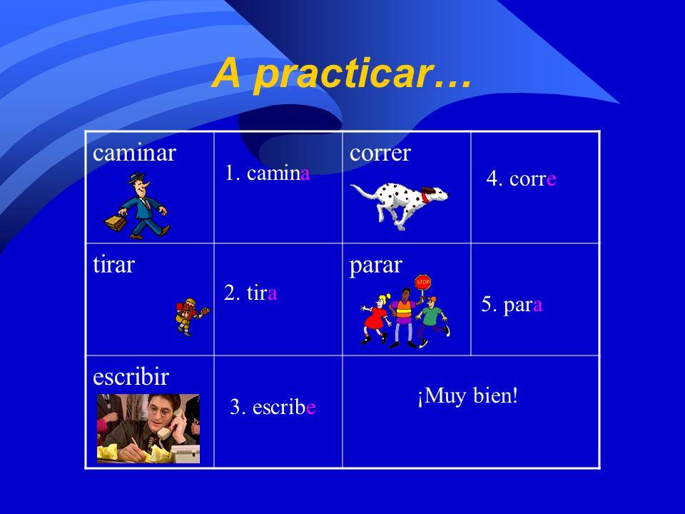 ¿Cómo formamos los mandatos? 1. Escriban el infinitivo del verbo ar, er o ir. cantar canta 3. Tienes el verbo en forma de mandato informal. 2. Cambien