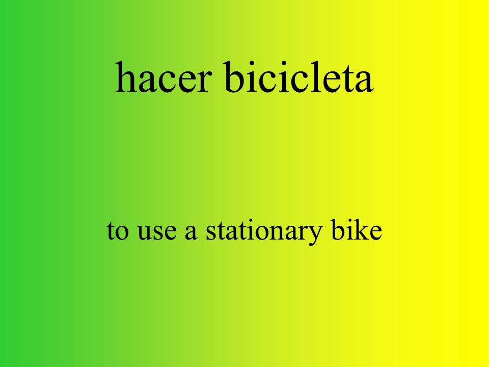 hacer bicicleta to use a stationary bike
