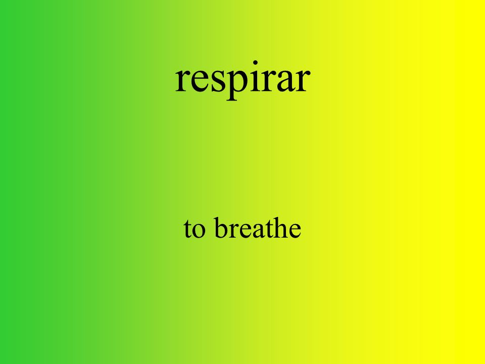 respirar to breathe
