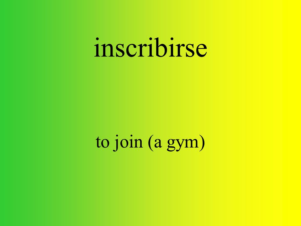 inscribirse to join (a gym)