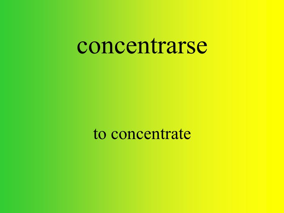 concentrarse to concentrate