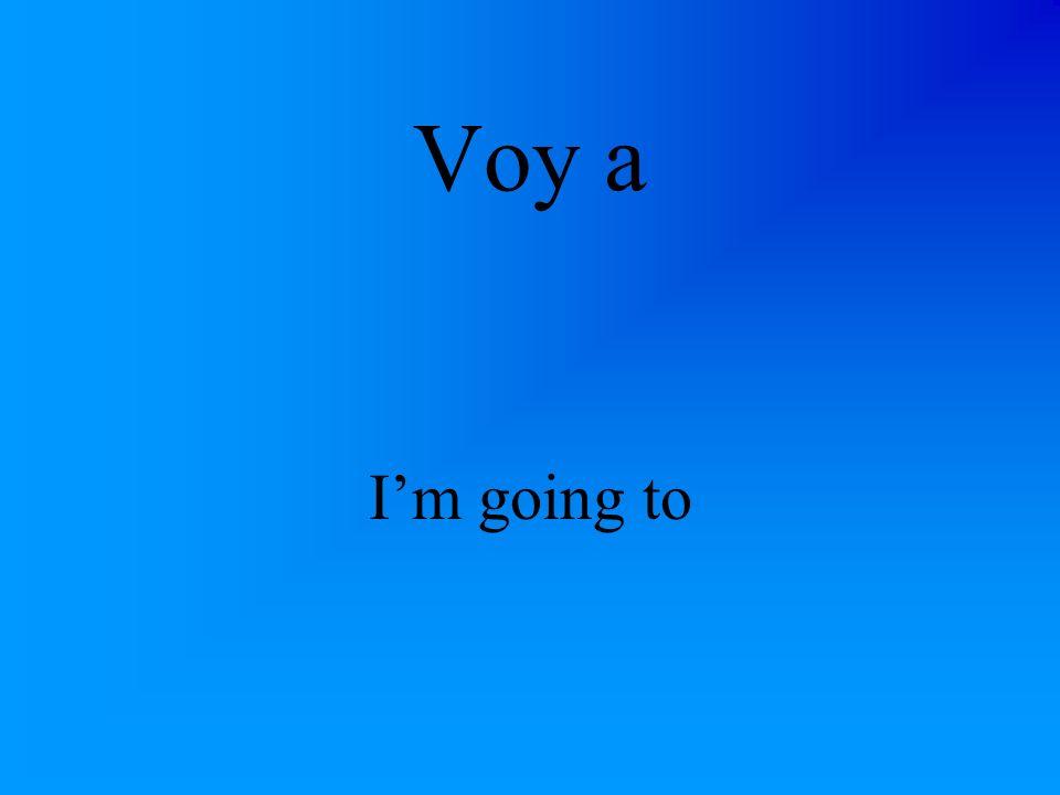 Voy a Im going to