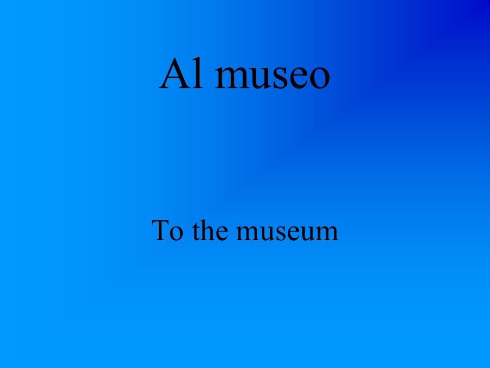 Al museo To the museum