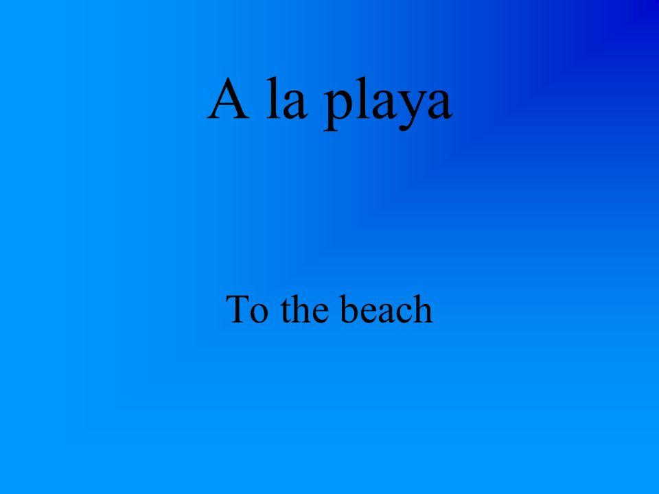 A la playa To the beach