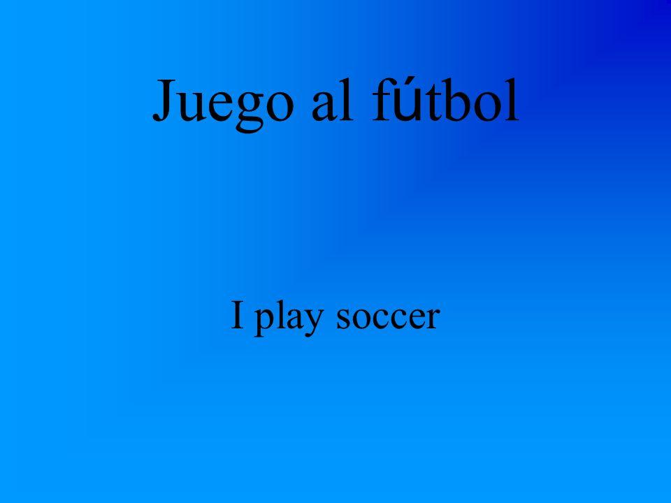Juego al f ú tbol I play soccer