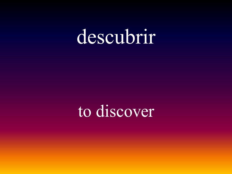 descubrir to discover