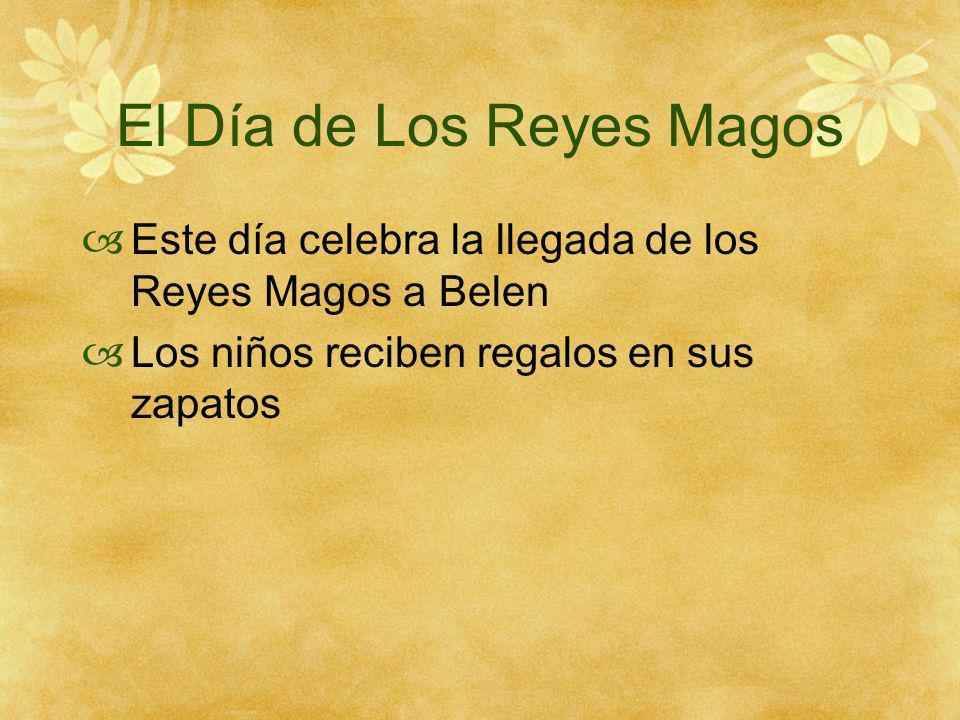 El Día de Los Reyes Magos Este día celebra la llegada de los Reyes Magos a Belen Los niños reciben regalos en sus zapatos