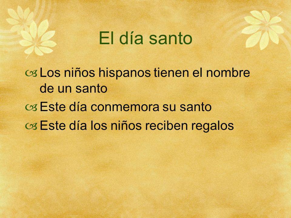 El día santo Los niños hispanos tienen el nombre de un santo Este día conmemora su santo Este día los niños reciben regalos
