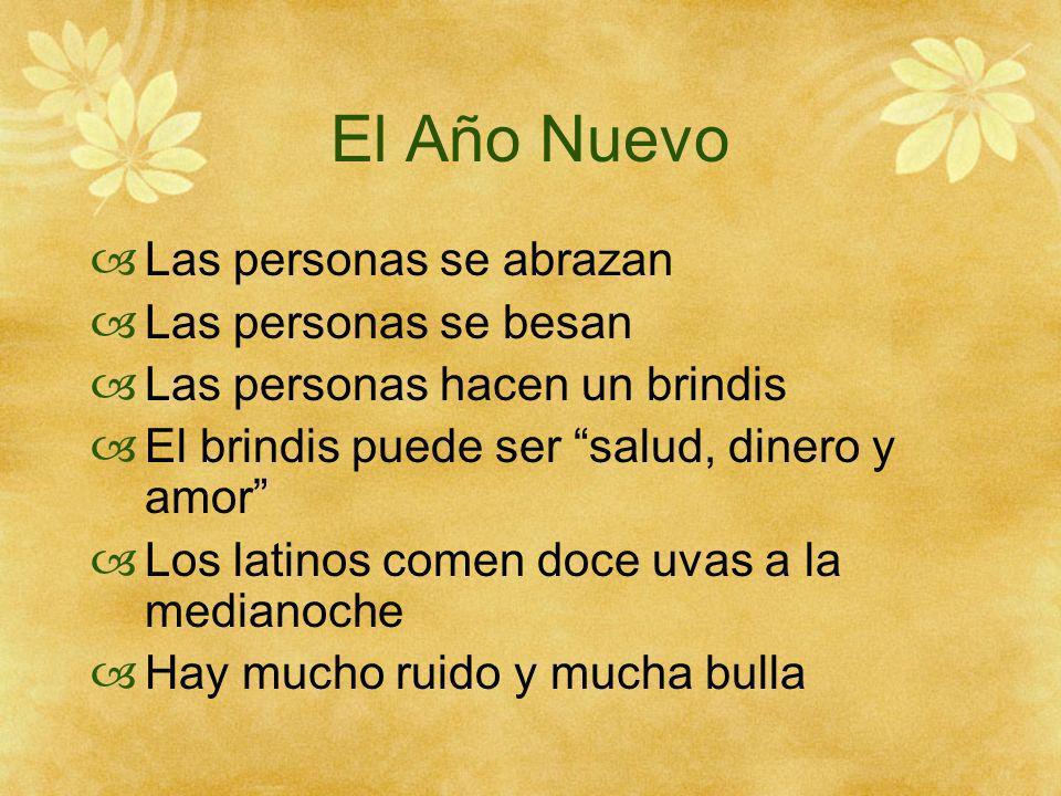 El Año Nuevo Las personas se abrazan Las personas se besan Las personas hacen un brindis El brindis puede ser salud, dinero y amor Los latinos comen d